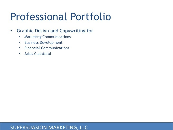 Professional Portfolio <ul><li>Graphic Design and Copywriting for </li></ul><ul><ul><li>Marketing Communications </li></ul...