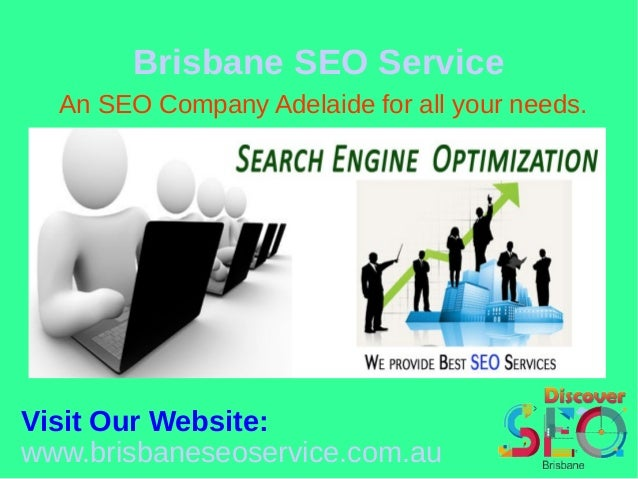 Brisbane SEO Service An SEO Company Adelaide for all your needs. Visit Our Website: www.brisbaneseoservice.com.au