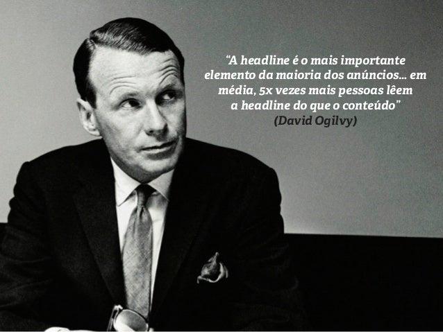 """""""A headline é o mais importante  elemento da maioria dos anúncios… em  média, 5x vezes mais pessoas lêem  a headline do qu..."""