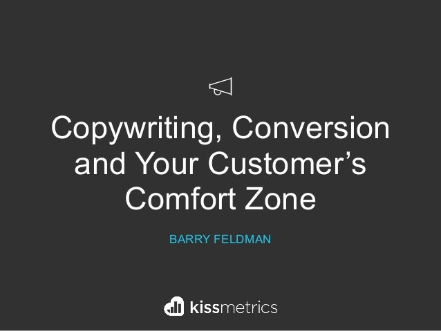 Copywriting, Conversion and Your Customer's Comfort Zone BARRY FELDMAN