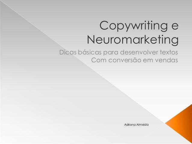 Copywriting e Neuromarketing Dicas básicas para desenvolver textos Com conversão em vendas Adriana Almeida