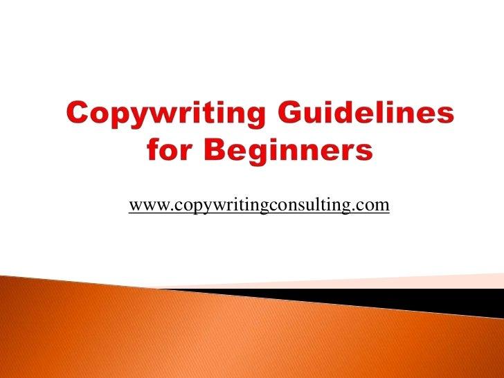 Copywriting Guidelines for Beginners<br />www.copywritingconsulting.com<br />