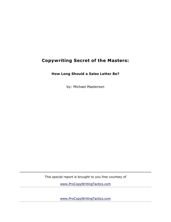 Copywriting Secret of the Masters:     How Long Should a Sales Letter Be?               by: Michael Masterson This special...