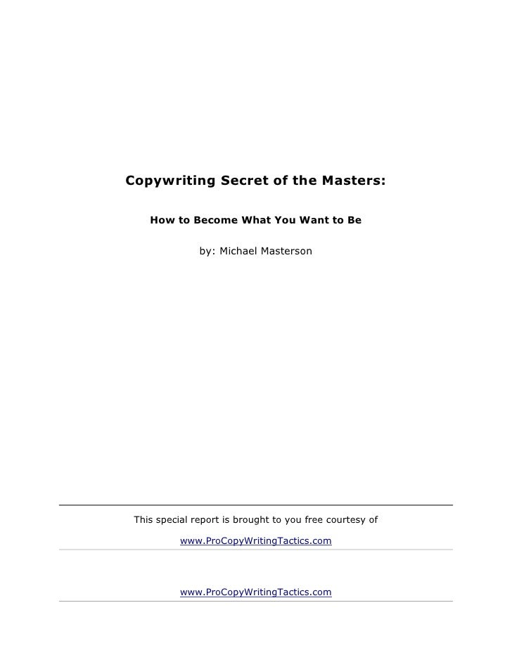 Copywriting Secret of the Masters:    How to Become What You Want to Be               by: Michael Masterson This special r...