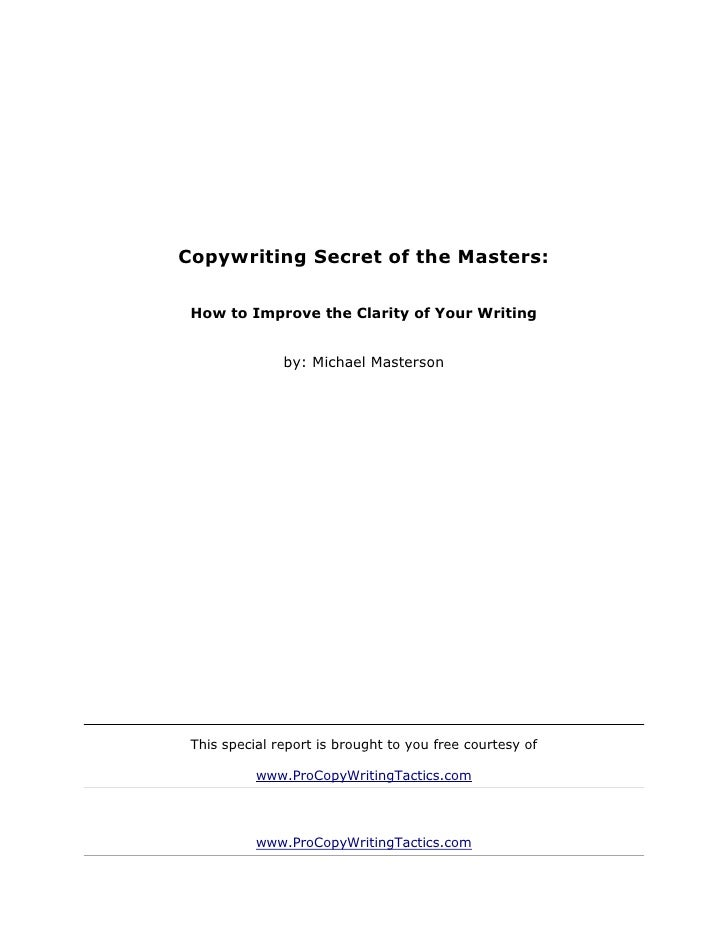 Copywriting Secret of the Masters: How to Improve the Clarity of Your Writing               by: Michael Masterson This spe...