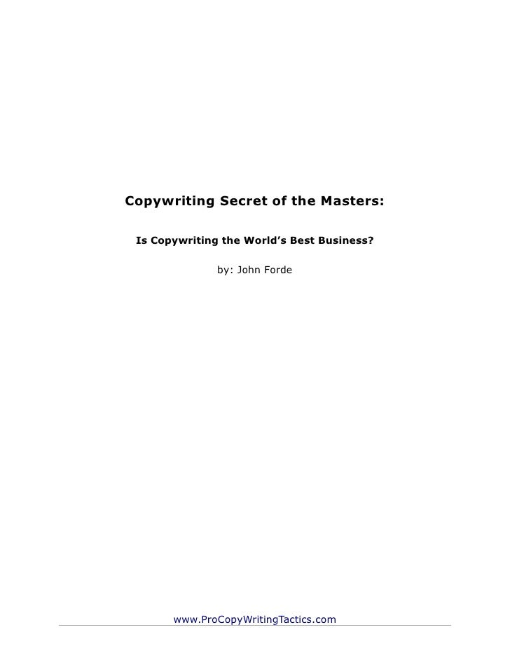 Copywriting Secret of the Masters: Is Copywriting the World's Best Business?               by: John Forde       www.ProCop...