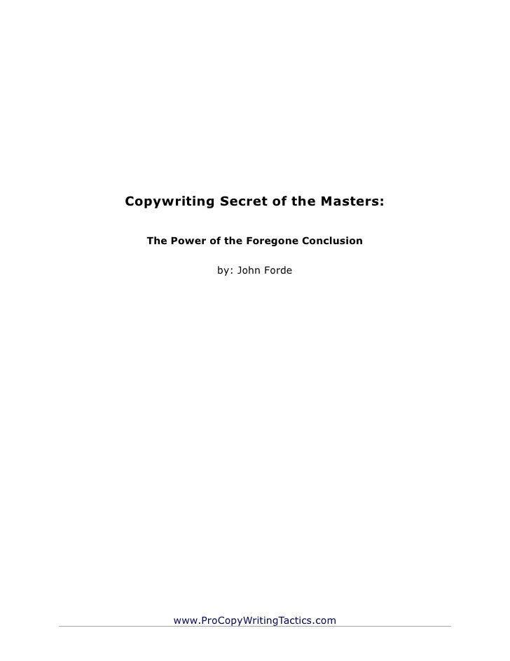Copywriting Secret of the Masters:  The Power of the Foregone Conclusion             by: John Forde      www.ProCopyWritin...