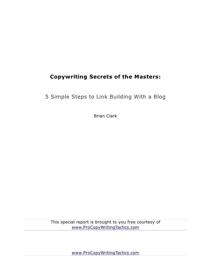 Copywriting Secrets of the Masters:5 Simple Steps to Link Building With a Blog                      Brian Clark This speci...