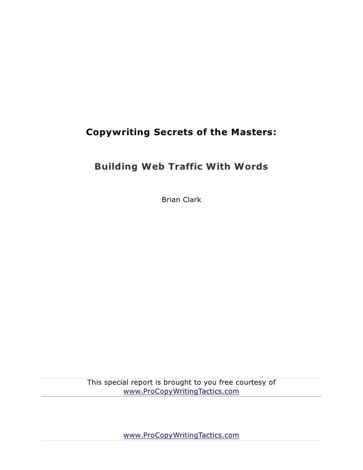 Copywriting Secrets of the Masters:  Building Web Traffic With Words                     Brian ClarkThis special report is...