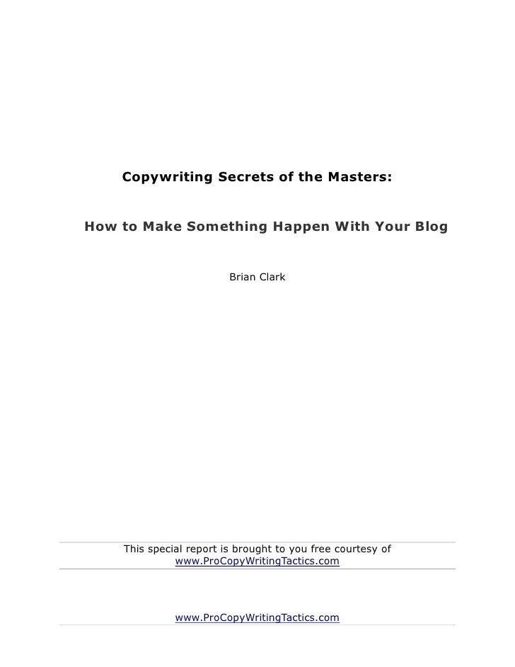 Copywriting Secrets of the Masters:How to Make Something Happen With Your Blog                         Brian Clark    This...
