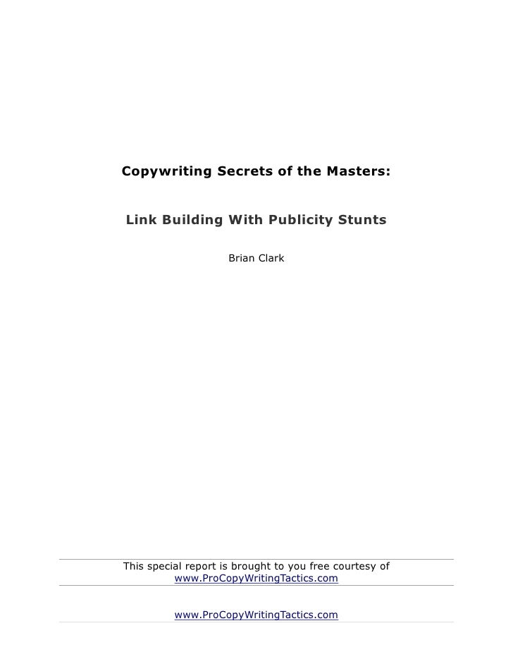 Copywriting Secrets of the Masters:Link Building With Publicity Stunts                     Brian ClarkThis special report ...