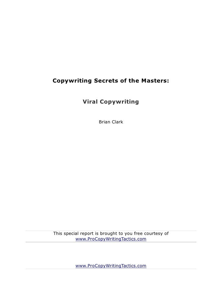 Copywriting Secrets of the Masters:             Viral Copywriting                     Brian ClarkThis special report is br...