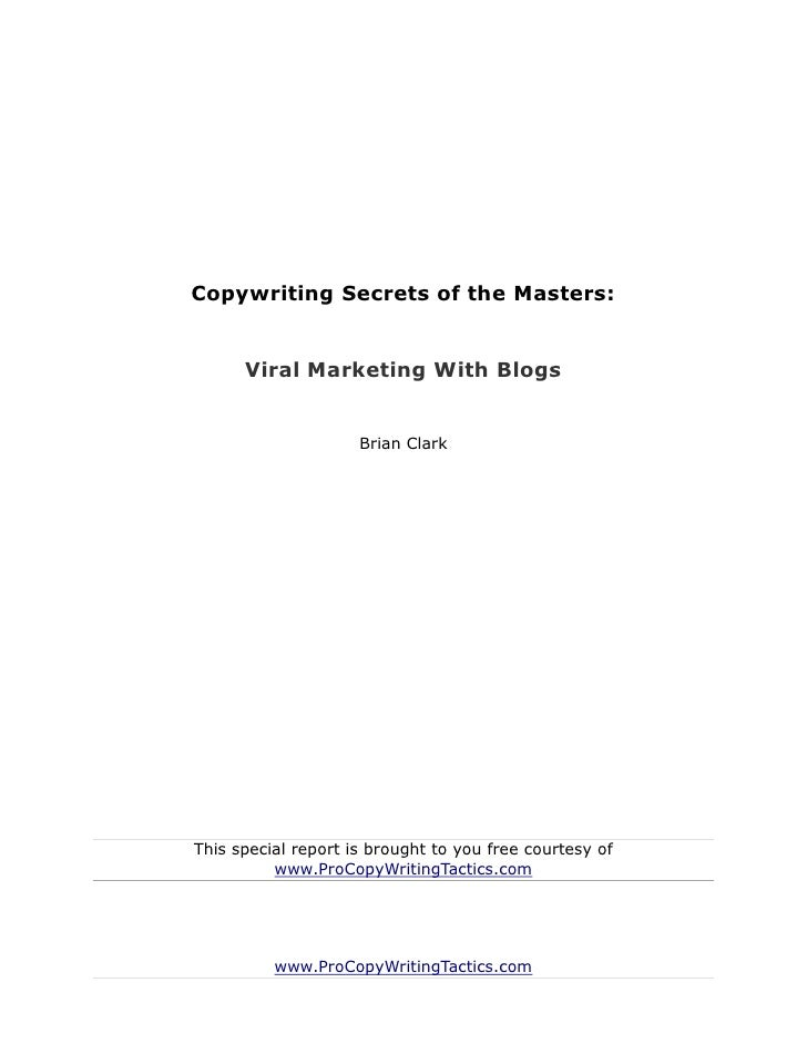 Copywriting Secrets of the Masters:      Viral Marketing With Blogs                     Brian ClarkThis special report is ...