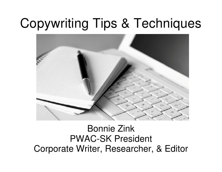 Copywriting Tips & Techniques              Bonnie Zink                     e          PWAC-SK President                   ...
