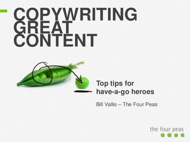 COPYWRITINGGREATCONTENTTop tips forhave-a-go heroesBill Vallis – The Four Peas
