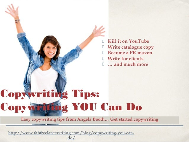 Kill it on YouTube Write catalogue copy Become a PR maven Write for clients … and much more  Copywriting Tips: Copywriting...