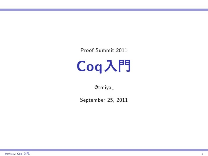 Proof Summit 2011                   Coq                        @tmiya                   September 25, 2011@tmiya : Coq   ,...