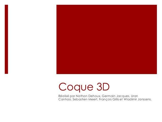 Coque 3D Réalisé par Nathan Dehoux, Germain Jacques, Uran Canhasi, Sebastien Meert, François Gillis et Wladimir Janssens.