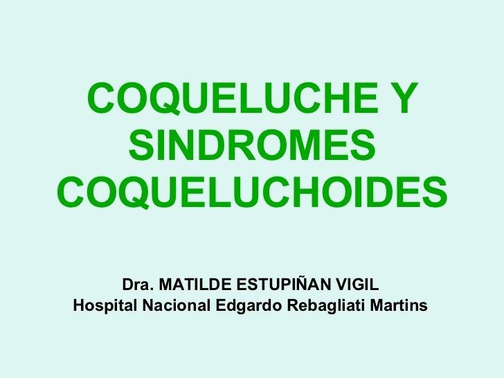 COQUELUCHE Y SINDROMES COQUELUCHOIDES Dra. MATILDE ESTUPIÑAN VIGIL Hospital Nacional Edgardo Rebagliati Martins
