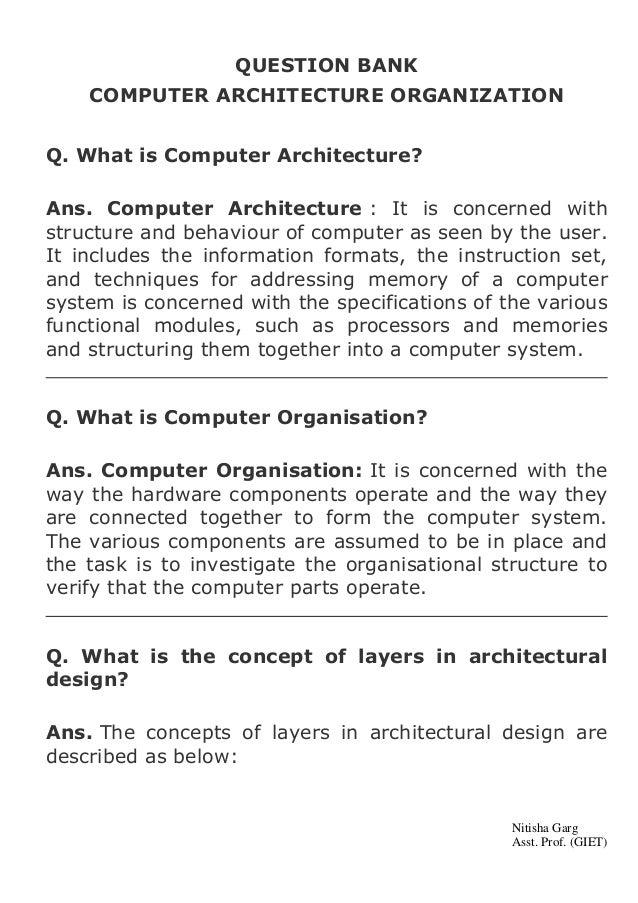 QUESTION BANK COMPUTER ARCHITECTURE ORGANIZATION Q. What is Computer Architecture? Ans. Computer Architecture : It is conc...
