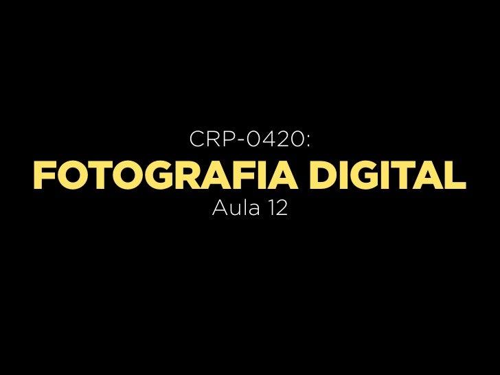 CRP-0420:FOTOGRAFIA DIGITAL       Aula 12
