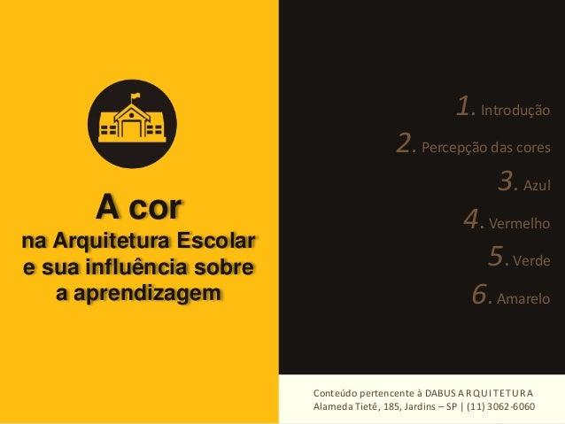 A cor  na Arquitetura Escolar  e sua influência sobre  a aprendizagem  1. Introdução  2. Percepção das cores  3. Azul  4. ...
