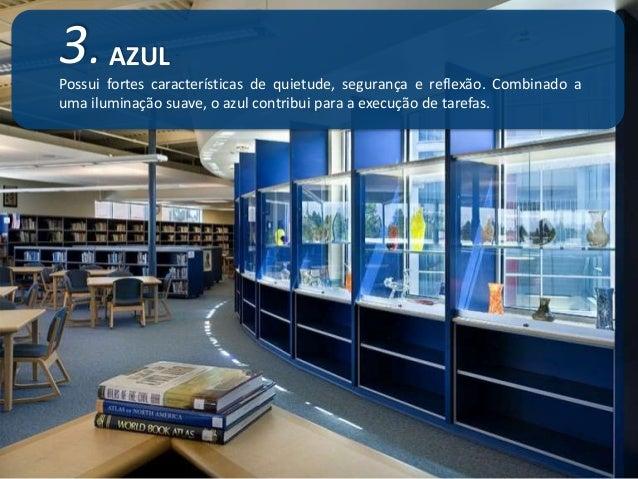 3. AZUL  Possui fortes características de quietude, segurança e reflexão. Combinado a  uma iluminação suave, o azul contri...