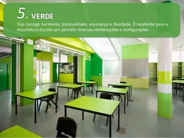 5. VERDE  Traz consigo harmonia, tranquilidade, esperança e liberdade. É excelente para a  Arquitetura Escolar por permiti...