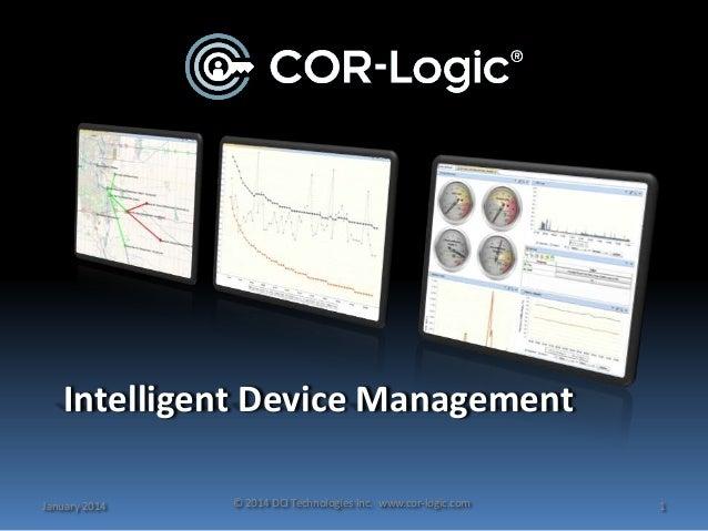Intelligent Device Management January 2014  © 2014 DCI Technologies Inc. www.cor-logic.com  1