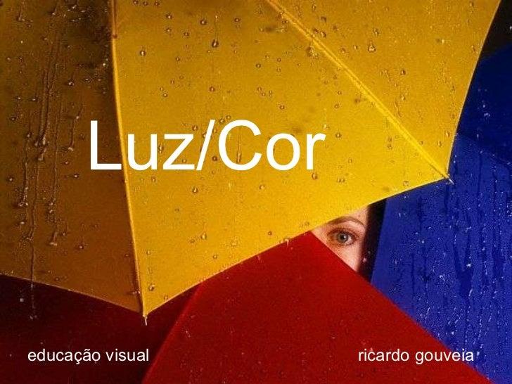 Luz/Cor educação visual ricardo gouveia
