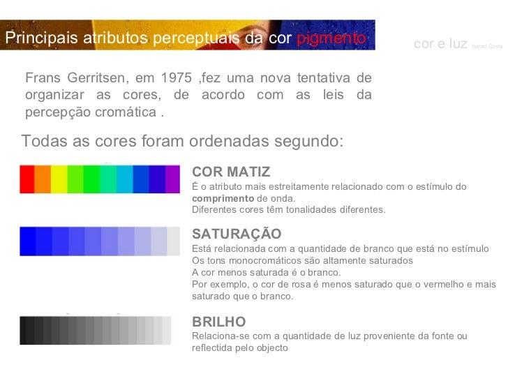 COR MATIZ É o atributo mais estreitamente relacionado com o estímulo do  comprimento  de onda. Diferentes cores têm tonali...