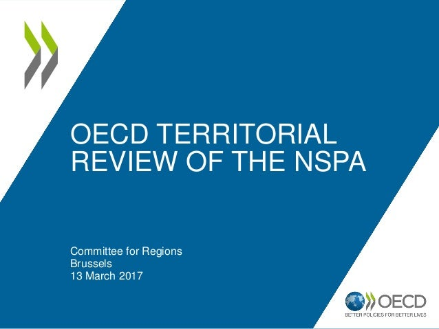 OECD TERRITORIAL REVIEW OF THE NSPA Committee for Regions Brussels 13 March 2017