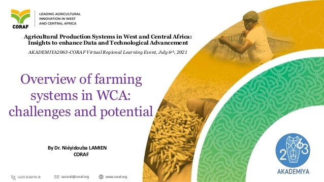 By Dr. Niéyidouba LAMIEN CORAF Overview of farming systems in WCA: challenges and potential Agricultural Production System...