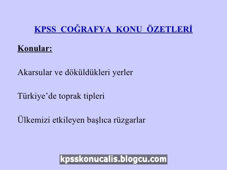 KPSS  COĞRAFYA  KONU  ÖZETLERİ <ul><li>Konular: </li></ul><ul><li>Akarsular ve döküldükleri yerler </li></ul><ul><li>Türki...