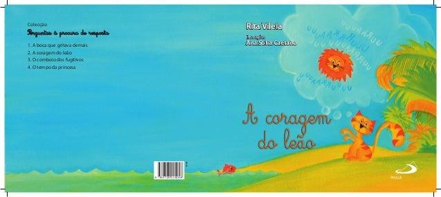9.12. 9 789723 015058 Rita Vilela Ilustrações Ana Sofia Caetano Colecção 1. A boca que gritava demais 2. A coragem do leão...