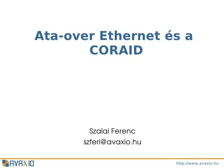 Ata-over Ethernet és a       CORAID        SzalaiFerenc      szferi@avaxio.hu                         http://www.avaxio.hu