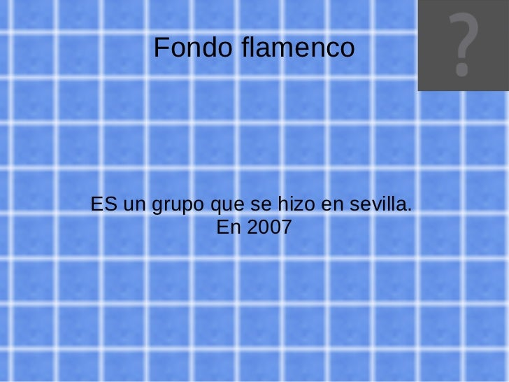 Fondo flamenco ES un grupo que se hizo en sevilla.  En 2007