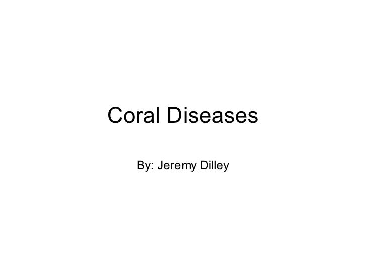 Coral Diseases By: Jeremy Dilley