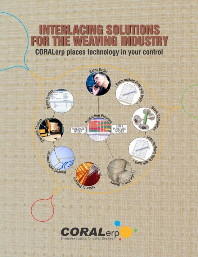 Innovation and technological ingenuity has enabled Coral to develop theideal solution to streamline the weaving business. ...