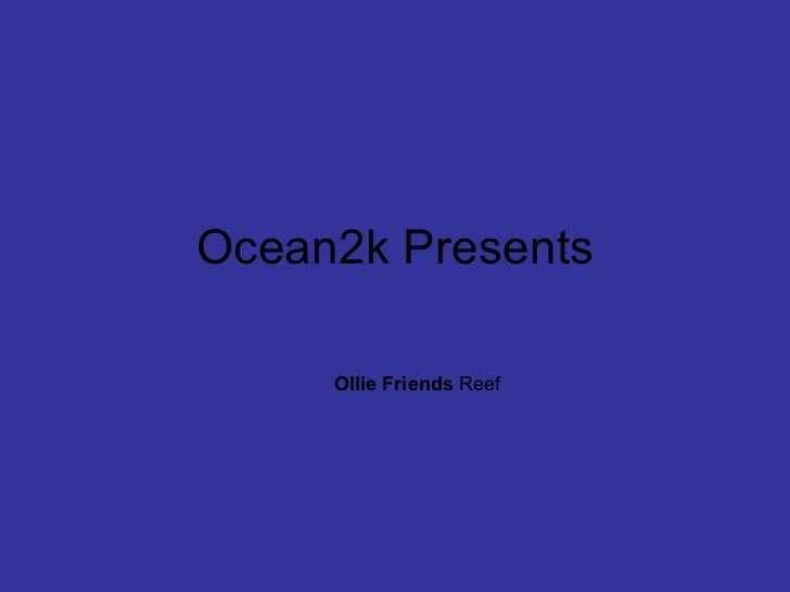 Ocean2k Presents Ollie Friends  Reef