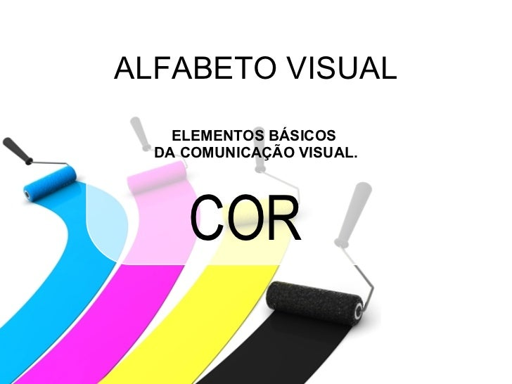 ALFABETO VISUAL ELEMENTOS BÁSICOS  DA COMUNICAÇÃO VISUAL. COR