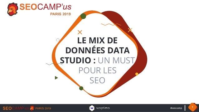 #seocamp 1 LE MIX DE DONNÉES DATA STUDIO : UN MUST POUR LES SEO