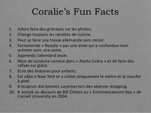 Coralie's Fun Facts 1. Adore faire des grimaces sur les photos. 2. Change toujours les recettes de cuisine. 3. Peut se fai...