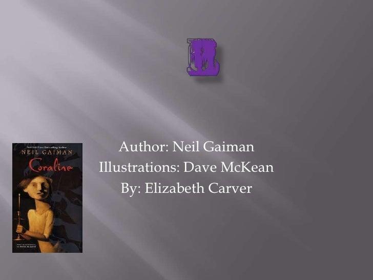 Coraline<br />Author: Neil Gaiman<br />Illustrations: Dave McKean<br />By: Elizabeth Carver<br />