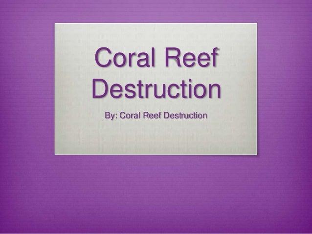 Coral ReefDestructionBy: Coral Reef Destruction