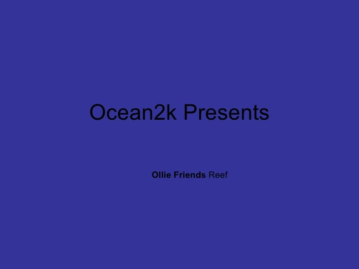 Ocean2k Presents Ollie Friends  Reef