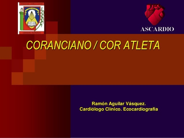CORANCIANO / COR ATLETA Ramón Aguilar Vásquez. Cardiólogo Clínico. Ecocardiografia