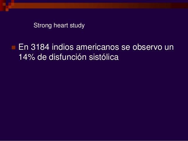 Strong heart study  En 3184 indios americanos se observo un 14% de disfunción sistólica