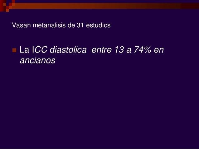 Vasan metanalisis de 31 estudios  La ICC diastolica entre 13 a 74% en ancianos