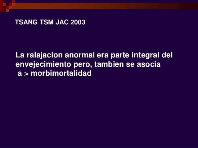 TSANG TSM JAC 2003 La ralajacion anormal era parte integral del envejecimiento pero, tambien se asocia a > morbimortalidad